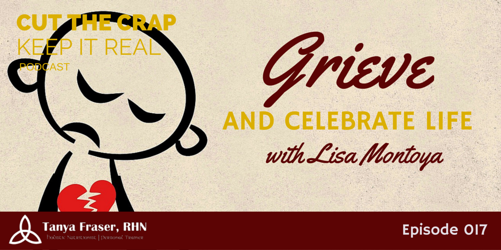 CTC017 – Grieve and Celebrate Life with Lisa Montoya
