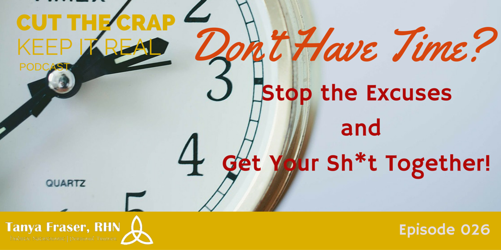 CTC026 – Don't have time? Stop the Excuses and Get your Sh*t Together!