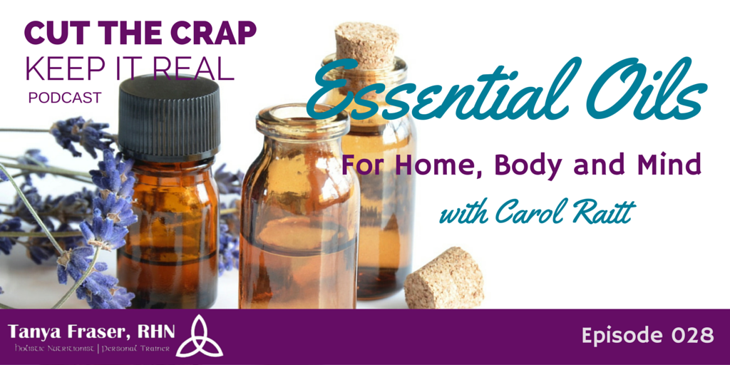 CTC028 – Essential Oils: For Home, Body & Mind with Carol Raitt