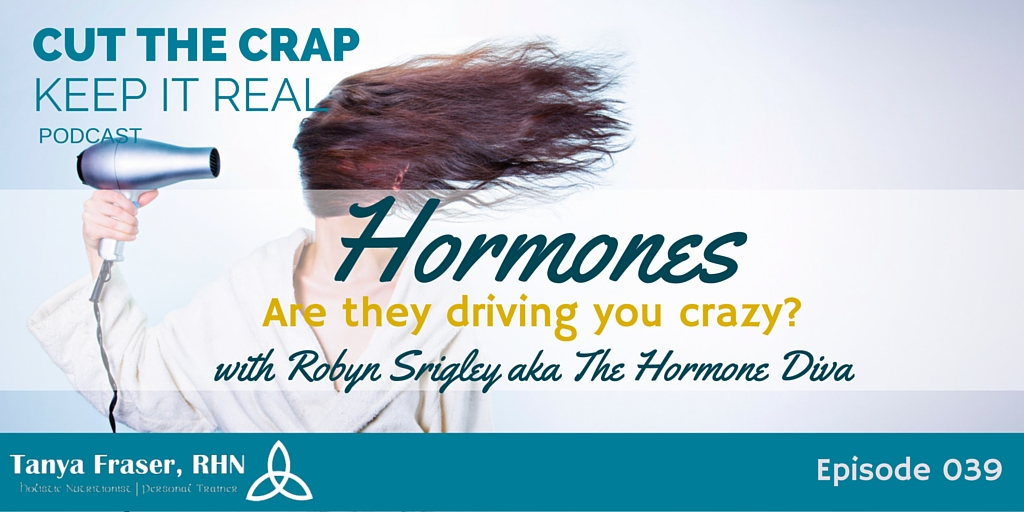 CTC039 – Hormones: Are they Driving you Crazy? with Robyn Srigley