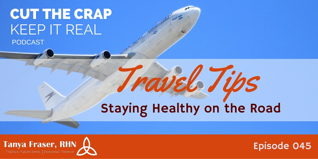CTC045 – Stay Healthy While Travelling Part One