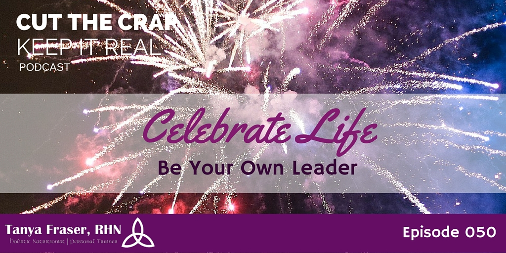 CTC050 – Celebrating Life and Be Your Own Leader