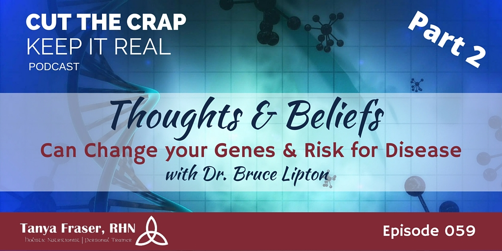 CTC059 – Thoughts Can Change your Genes and Reduce Disease with Bruce Lipton Part 2