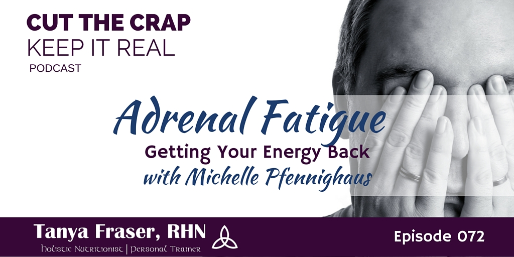 CTC072 – Adrenal Fatigue with Michelle Pfennighaus