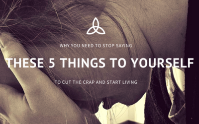 Why You Need To Stop Saying These 5 Things to Yourself