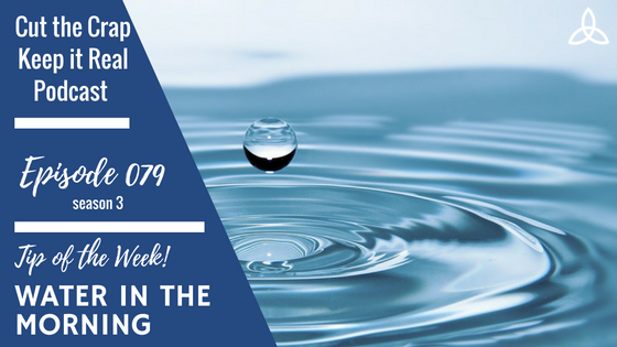 CTC079 – Tip of the Week – Water in the Morning
